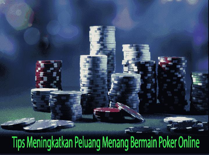 Tips Meningkatkan Peluang Menang Bermain Poker Online