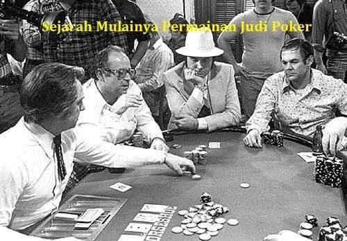 Sejarah Mulainya Permainan Judi Poker
